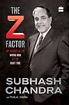 Z Factor : My Journey As The Wrong Man At The Right Time by Subhas Chandra,Pranjal Sharma