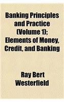 Banking Principles and Practice (Volume 1); Elements of Money, Credit, and Banking (Paperback)