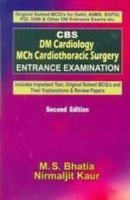 Cbs Dm Cardiology Mch Cardiothoracic Surgery Entrance Examination (Includes Important Text, Original Solved Mcq's And Their Expl by Bhatia M.S
